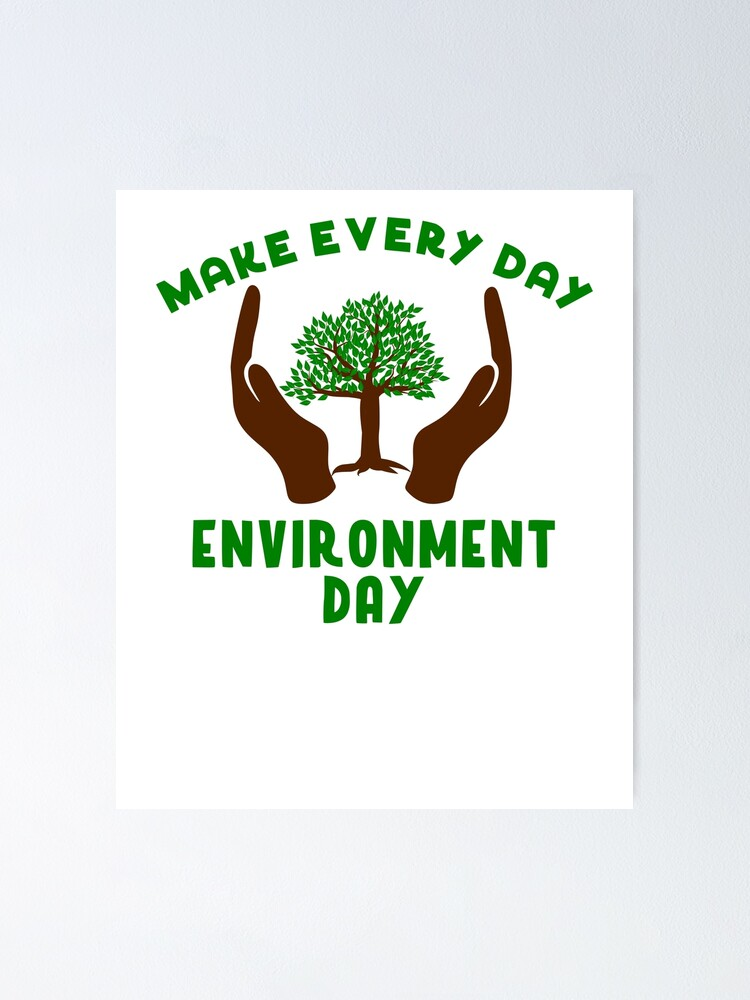 Make Every Day Environment Day T Shirt Poster By Pinkdesigns