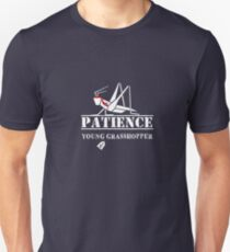 Patience Young Grasshopper! T-Shirt