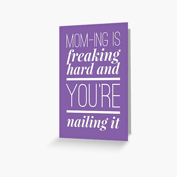 Mom-ing Is Freaking Hard And You're Nailing It Greeting Card