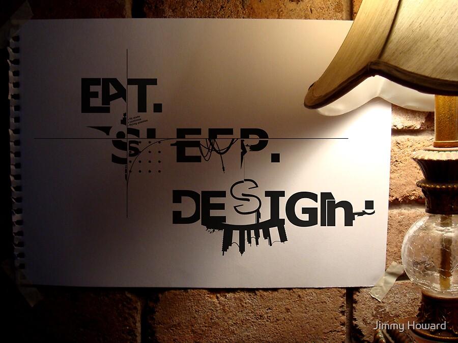 eat sleep design by Jimmy Howard