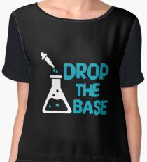 Drop The Base - Funny Chemistry Chemist Scientist - Chemical Beaker Science Gift Women's Chiffon Top