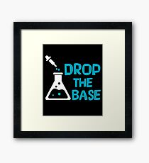 Drop The Base - Funny Chemistry Chemist Scientist - Chemical Beaker Science Gift Framed Print