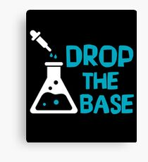 Drop The Base - Funny Chemistry Chemist Scientist - Chemical Beaker Science Gift Canvas Print