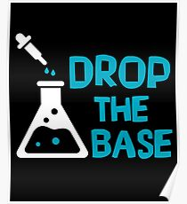 Drop The Base - Funny Chemistry Chemist Scientist - Chemical Beaker Science Gift Poster