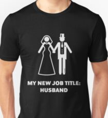 My New Job Title: Husband (Groom / Wedding / White) Unisex T-Shirt