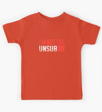 Not the Unsub (No sub-text) Kids Clothes