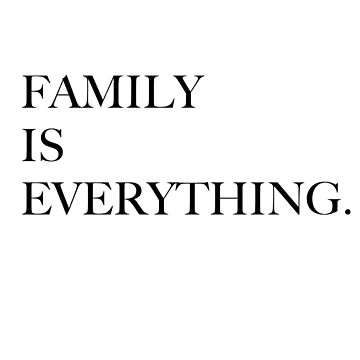 Family Is Everything. by dotandink