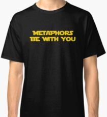 Metaphors Be With You t shirt Classic T-Shirt