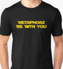 Metaphors Be With You t shirt T-Shirt