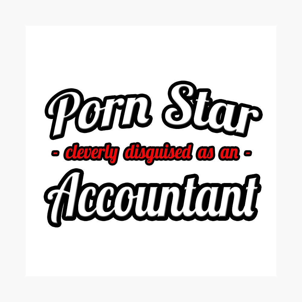 Porn star cleverly disguised as an accountant photographic print by tkup22 redbubble