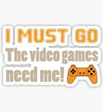 I Must Go Video Game Need Me T-shirt Sticker