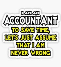 Funny Accountant ... Assume I'm Never Wrong Sticker