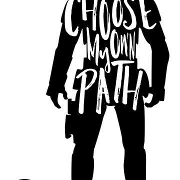 I CHOOSE MY PATH by jlanedesign