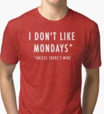 I don't like Mondays | Unless there's wine Tri-blend T-Shirt