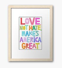 Love, not hate, makes America great Framed Print