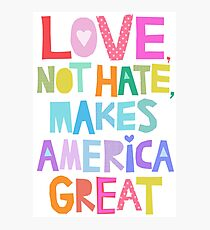 Love, not hate, makes America great Photographic Print