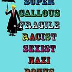 SUPER CALLOUS FRAGILE RACIST SEXIST NAZI POTUS by Rich Anderson