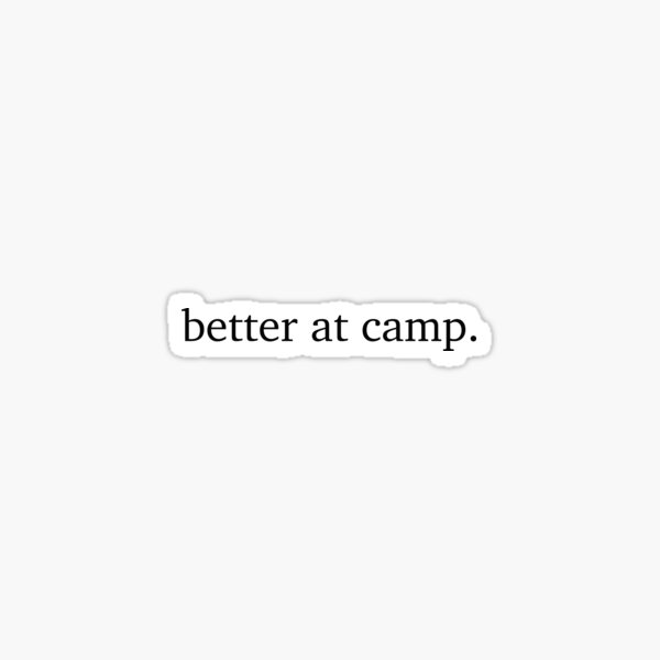 It's Better At Camp Sticker