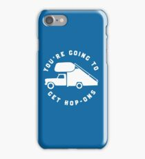You're Going To Get Hop-Ons. iPhone Case/Skin