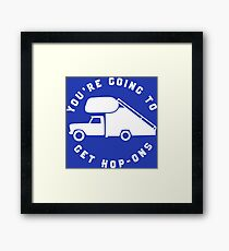 You're Going To Get Hop-Ons. Framed Print