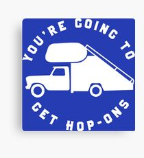 You're Going To Get Hop-Ons. Canvas Print