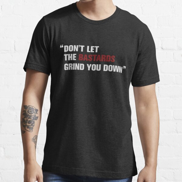 Don't let the bastards grind you down (The Handmaid's Tale) Essential T-Shirt