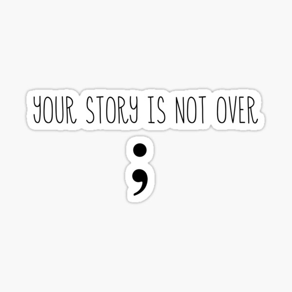 Your story is not over semicolon mental health Sticker