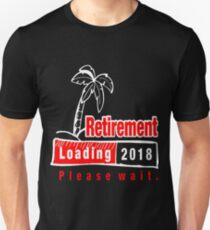 Retirement Loading 2018 Please Wait Tshirt T-Shirt  Unisex T-Shirt