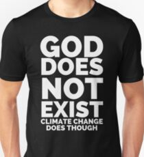 GOD DOES NOT EXIST - CLIMATE CHANGE DOES THOUGH Unisex T-Shirt