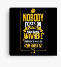 Nobody exists on purpose Canvas Print