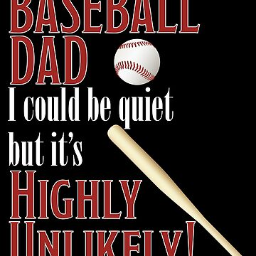 Baseball Dad Funny Design - Baseball Dad I Could Be Quiet But Its Highly Unlikely by kudostees