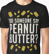 Did Someone Say, Peanut Butter?  Graphic T-Shirt