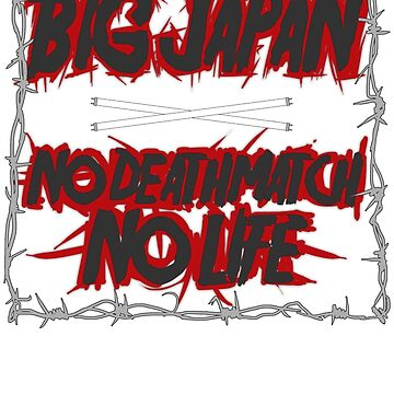 Big Japan - NO DEATHMATCH NO LIFE - As seen on Total Divas by strongstyled