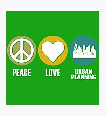 Peace Love Urban Planning Photographic Print