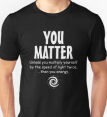 You Matter you energy Unisex T-Shirt