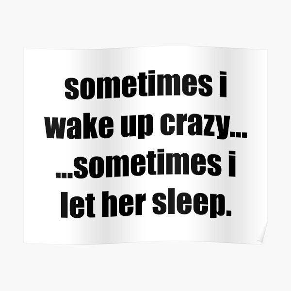 Manchmal wache ich verrückt auf. Manchmal lasse ich sie schlafen. Poster