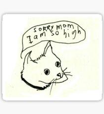 Sorry mom I'm so high Sticker