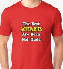 The Best Actuaries Are Born, Not Made. T-Shirt