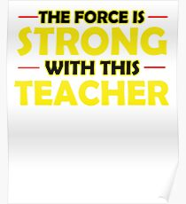 The Force Is Strong With This Teacher Poster