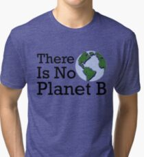 There Is No Planet B - Inverse Tri-blend T-Shirt