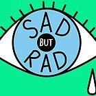 Sad But Rad Teardrop by zaracarpenter