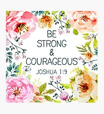 Be strong & courageous  Photographic Print