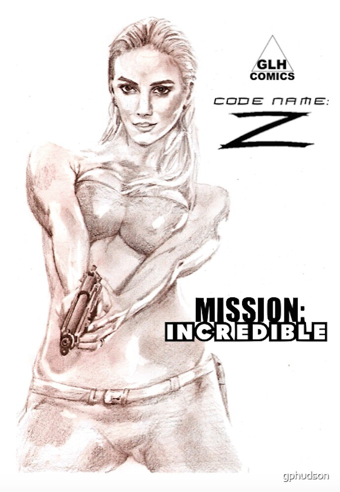 Code Name: Z -Mission Incredible by gphudson