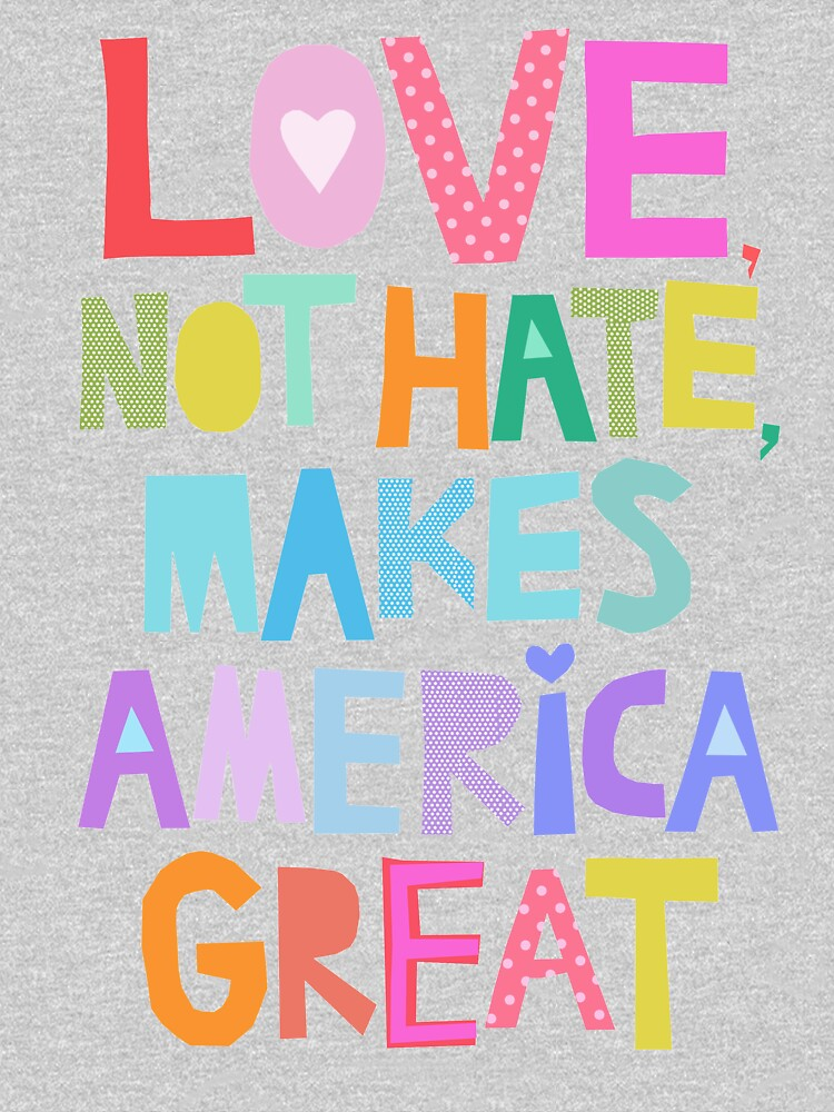 Love, not hate, makes America great by barrucci
