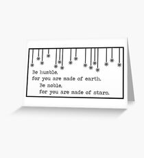 Be humble, for you are made of earth. Be Proud, for you are made of stars. Greeting Card