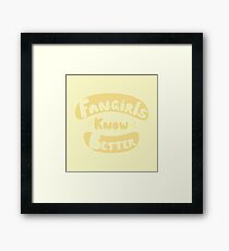 Fangirls Know Better Framed Print