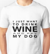 I Just Want to Drink Wine and Pet My Dog in Black Horizontal T-Shirt