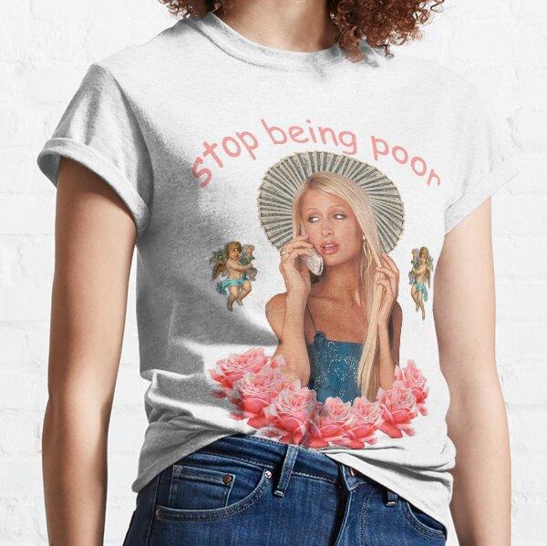 Paris Hilton 'Stop Being Poor' Classic T-Shirt
