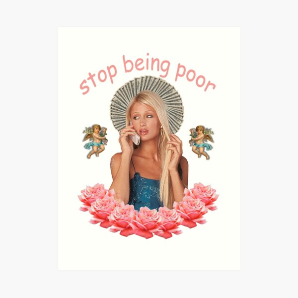 Paris Hilton 'Stop Being Poor' Art Print