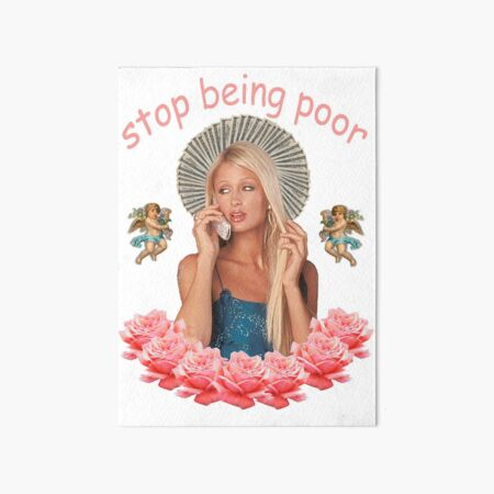 Paris Hilton 'Stop Being Poor' Art Board Print